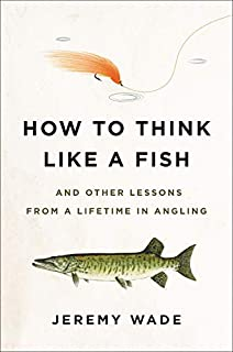 Book Cover: How to Think Like a Fish: And Other Lessons from a Lifetime in Angling