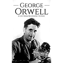 George Orwell: A Life from Beginning to End (Biographies of British Authors Book 3) (English Edition)