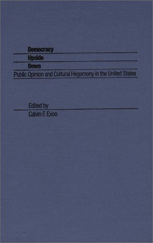 Democracy Upside Down: Public Opinion and Cultural Hegemony in The United States