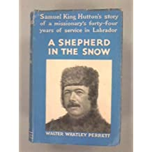 A Shepherd in the Snow - The Life Story of Walter Perrett of Labrador