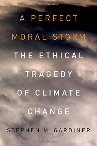 A Perfect Moral Storm: The Ethical Tragedy of Climate Change (ENVIRONMENTAL ETHICS AND SCIENCE POLICY SERIES)