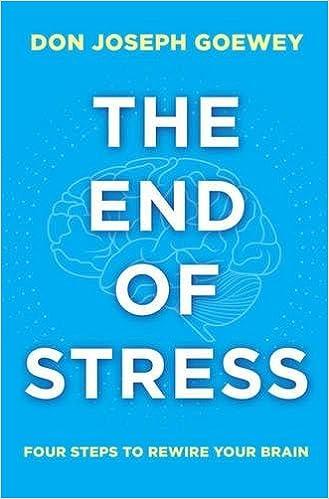 The End Of Stress Four Steps To Rewire Your Brain Don Joseph Goewey 9781582704913 Amazon Books