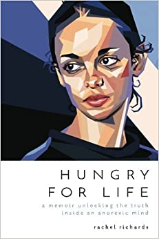 Hungry for Life: A Memoir Unlocking the Truth Inside an Anorexic Mind by Rachel Richards (2016-11-17)
