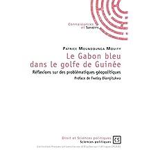 Le Gabon bleu dans le golfe de Guinée: Réflexions sur des problématiques géopolitiques (French Edition)