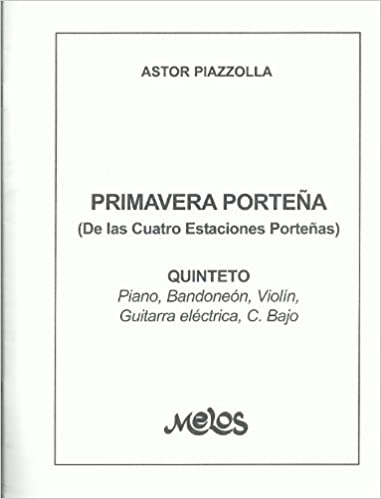Primavera Porteña (De Las Cuatro Estaciones Porteñas) Quinteto De Piano, Bandoneón, Guitarra Eléctrica, Violín Y Contrabajo: Astor Piazzolla: 9789871126231: ...