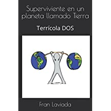 Superviviente en un planeta llamado Tierra: Terrícola DOS (Trilogía Terrícola FL59) (Spanish Edition) Oct 17, 2017