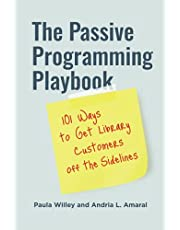The Passive Programming Playbook: 101 Ways to Get Library Customers off the Sidelines