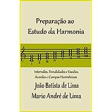 Preparação ao Estudo da Harmonia: Intervalos, Tonalidades e Escalas, Acordes e Campos Harmônicos (Portuguese Edition)