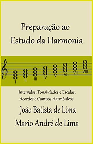 Preparação ao Estudo da Harmonia: Intervalos, Tonalidades e Escalas, Acordes e Campos Harmônicos