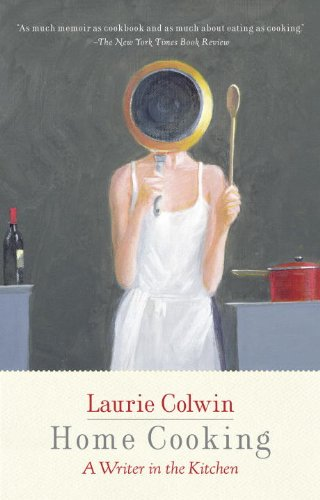Home Cooking: A Writer in the Kitchen (Vintage Contemporaries) by Laurie Colwin