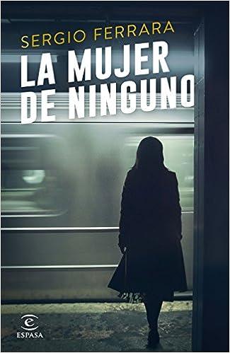La mujer de ninguno (ESPASA NARRATIVA): Amazon.es: Sergio Ferrara: Libros
