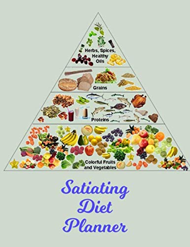 Satiating Diet Planner: Satiating Diet Journal Daily Food And Exercise Tracker To Help You Master Your High Protein High Fiber High Fruits & Vegetables Diet