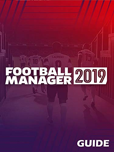 Guide for Football Manager 2019: Best Players (Fm 2019 Best Players)