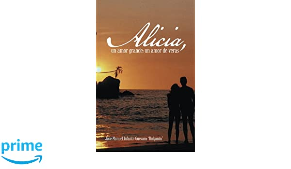 Alicia, un amor grande; un amor de veras. (Spanish Edition): José Manuel Infante guevara