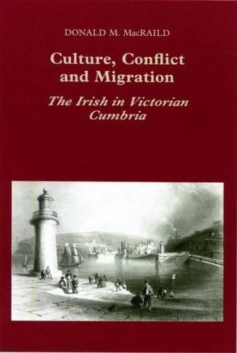 Culture, Conflict and Migration: The Irish in Victorian Cumbria by Liverpool University Press