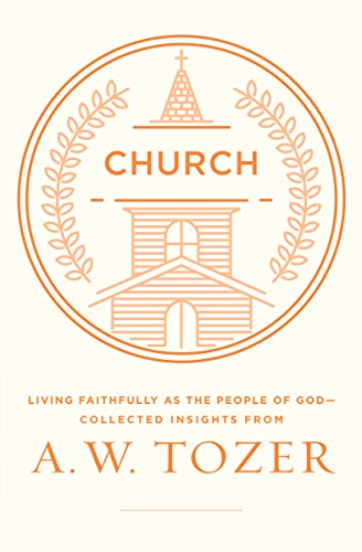 Pdf Christian Books Church: Living Faithfully as the People of God-Collected Insights from A. W. Tozer