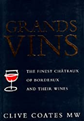 Grands Vins: The Finest Chateaux of Bordeaux and Their Wines