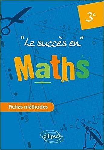 Lire en ligne Le Succès en Maths Fiches Méthodes Troisième epub, pdf