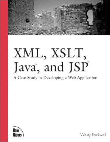 XML, XSLT, Java, and JSP: A Case Study in Developing a Web Application by Brand: New Riders Press