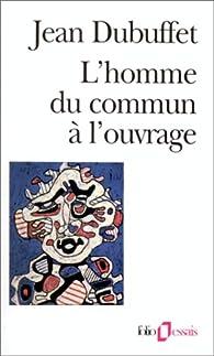 L'Homme du commun à l'ouvrage par Jean Dubuffet