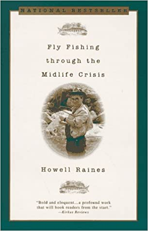 Fly Fishing Through the Midlife Crisis: Howell Raines: 9780385475198