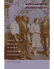 Africanizing Anthropology: Fieldwork, Networks, and the Making of Cultural Knowledge in Central Africa