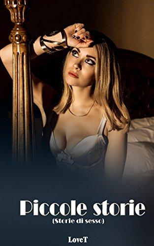 Storie di sesso: Piccole storie (Erotico italia) (Italian Edition)