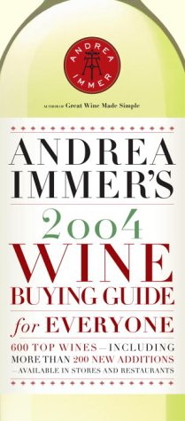 Andrea Immer's 2004 Wine Buying Guide for Everyone by ANDREA IMMER