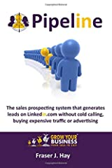 Pipeline: The sales prospecting system that generates leads on Linkedin without cold calling, buying expensive traffic or advertising Paperback