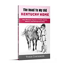 The Road to My Old Kentucky Home: One Woman's Journey of Faith, Family, History and Entrepreneurship