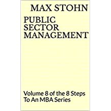 Public Sector Management: Volume 8 of the 8 Steps To An MBA Series