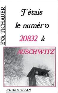 J'étais le numéro 20832 à Auschwitz par Eva Tichauer