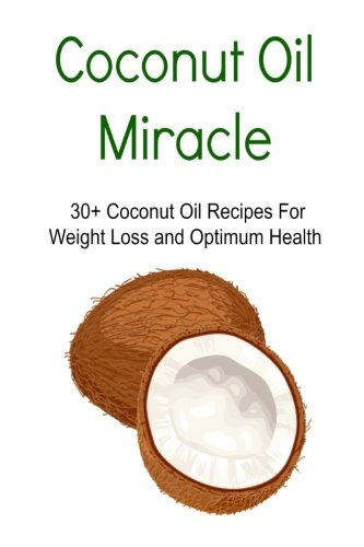 Download Coconut Oil Miracle: 30+ Coconut Oil Recipes For Weight Loss and Optimum Health: Coconut Oil, Coconut Oil Miracle, Coconut Oil Book, Coconut Oil Recipes, Coconut Oil Guide pdf