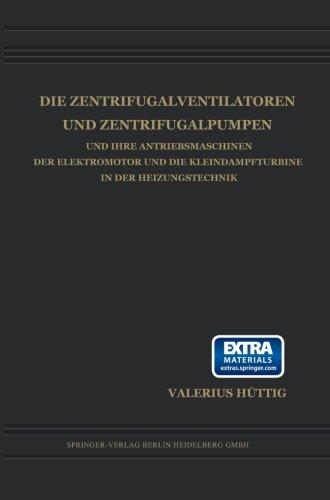 Die Zentrifugalventilatoren und Zentrifugalpumpen und Ihre Antriebsmaschinen der Elektromotor und die Kleindampfturbine in der Heizungstechnik (German Edition)