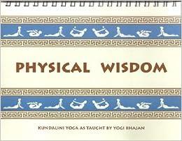 Physical wisdom: Kundalini yoga: Harbhajan Singh Khalsa ...