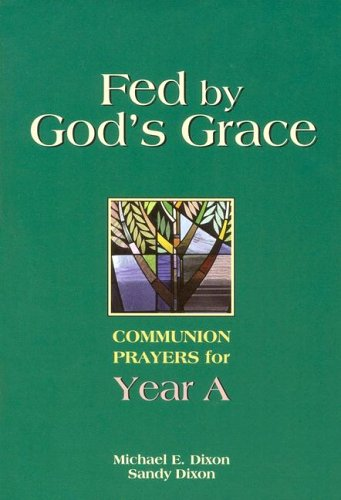 Fed by God's Grace Year A: Communion Prayers for Year A