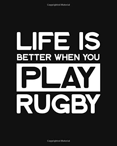 Life Is Better When You Play Rugby: Rugby Gift for People Who Love Rugby - Funny Saying on Black and White Cover Design -  Blank Lined Journal or Notebook
