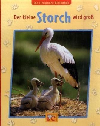 Die Tierkinder-Bibliothek - Der kleine Storch wird groß