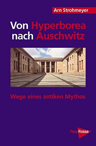Von Hyperborea nach Auschwitz: Wege eines antiken Mythos (PapyRossa Hochschulschriften)