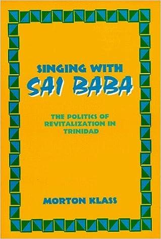Singing With Sai Baba: Politics of Revitalization in Trinidad by Morton Klass (1996-03-30)