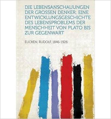 Book Die Lebensanschauungen Der Grossen Denker; Eine Entwicklungsgeschichte Des Lebensproblems Der Menschheit Von Plato Bis Zur Gegenwart (Paperback)(German) - Common