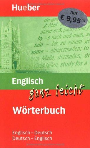 Englisch ganz leicht Wörterbuch: Englisch-Deutsch – Deutsch-Englisch/Englisch ganz leicht Wörterbuch Englisch-Deutsch – Deutsch-Englisch