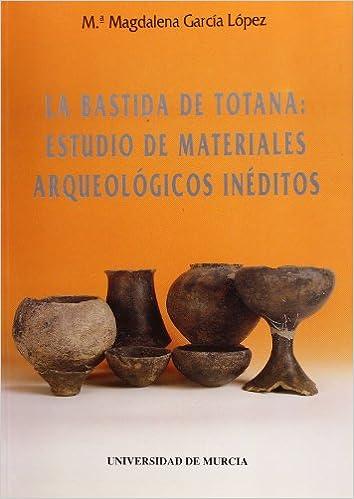Bastida De Totana, La: Estudio De Materiales Arqueologicos Ineditos por Mª Magdalena Garcia Lopez epub