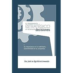 El Pensamiento Estratégico en la Toma de Decisiones: Su importancia en la viabilidad y sostenibilidad de las propuestas