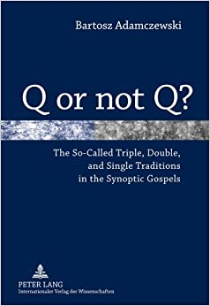 Book Q or Not Q?: The So-Called Triple, Double, and Single Traditions in the Synoptic Gospels