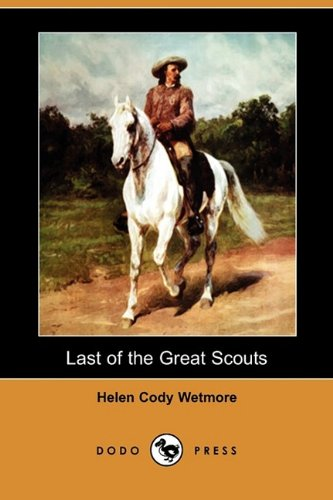Read Online Last of the Great Scouts: The Life Story of William F. Cody (Buffalo Bill) (Dodo Press) ebook