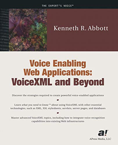 Voice Enabling Web Applications: VoiceXML and Beyond (With CD-ROM) Kenneth R. Abbott