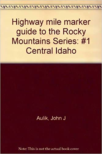 Highway Mile Marker Guide to the Rocky Mountains Series, Aulik, John J.