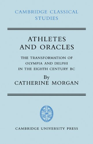 Athletes and Oracles: The Transformation of Olympia and Delphi in the Eighth Century BC (Cambridge Classical Studies)