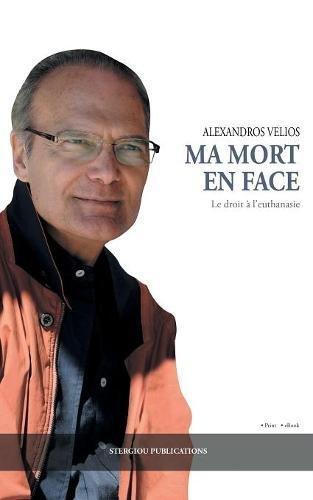 Ma Mort En Face: Le Droit À l'Euthanasie  [Velios, Alexandros] (Tapa Blanda)